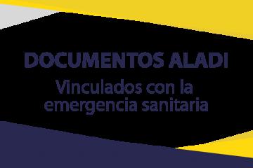 Documentos elaborados por la Sec. General de la ALADI vinculados con la emergencia sanitaria